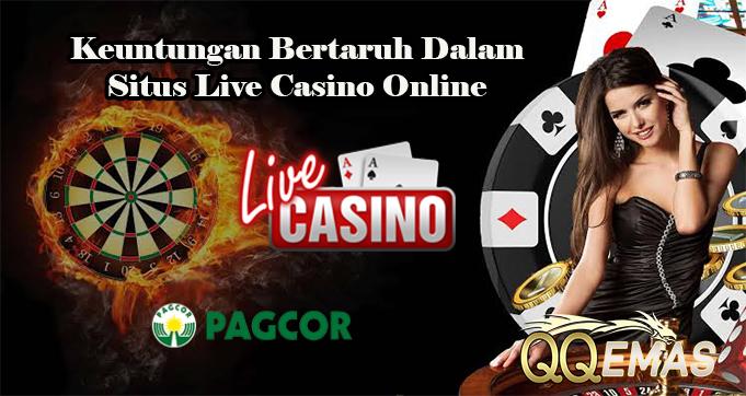 Keuntungan Bertaruh Dalam Situs Live Casino Online
