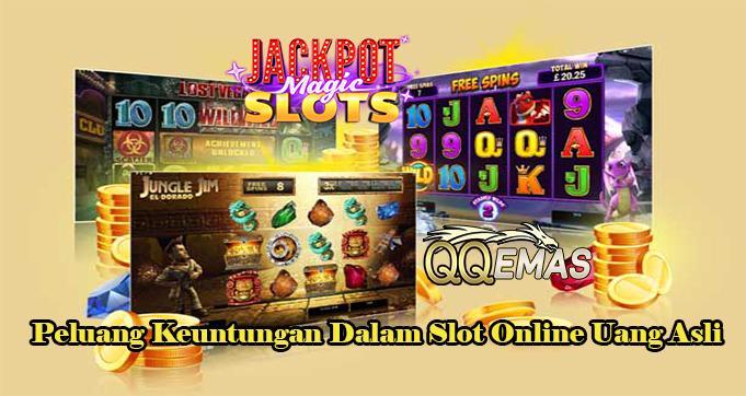 Peluang Keuntungan Dalam Slot Online Uang Asli
