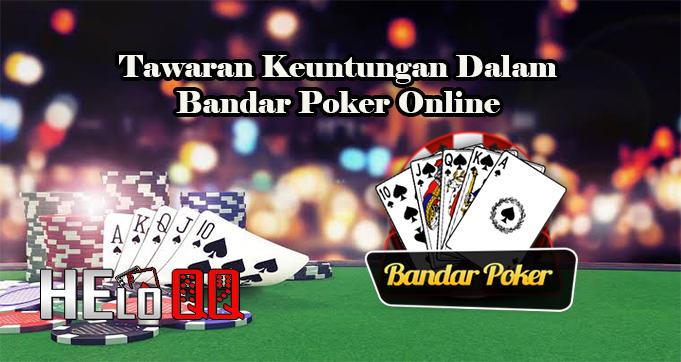 Tawaran Keuntungan Dalam Bandar Poker Online